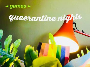 Games at Queerantine Nights