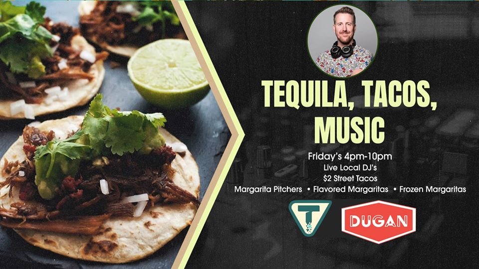 Tacos & Tequila & Music With DUGAN!