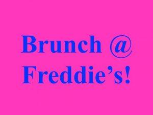 Brunch @ Freddie's!